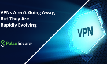 VPNs Aren't Going Away, But They Are Rapidly Evolving